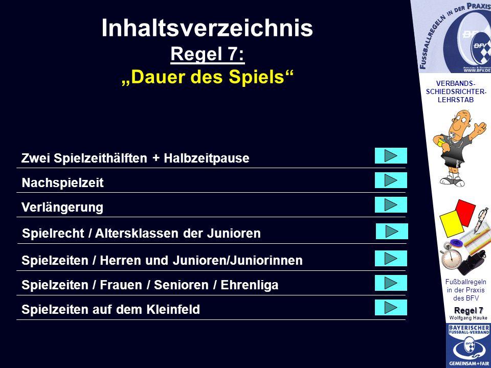 VERBANDS- SCHIEDSRICHTER- LEHRSTAB Fußballregeln in der Praxis des BFV Regel 7 Wolfgang Hauke Zwei Spielzeithälften + Halbzeitpause Nachspielzeit Verl