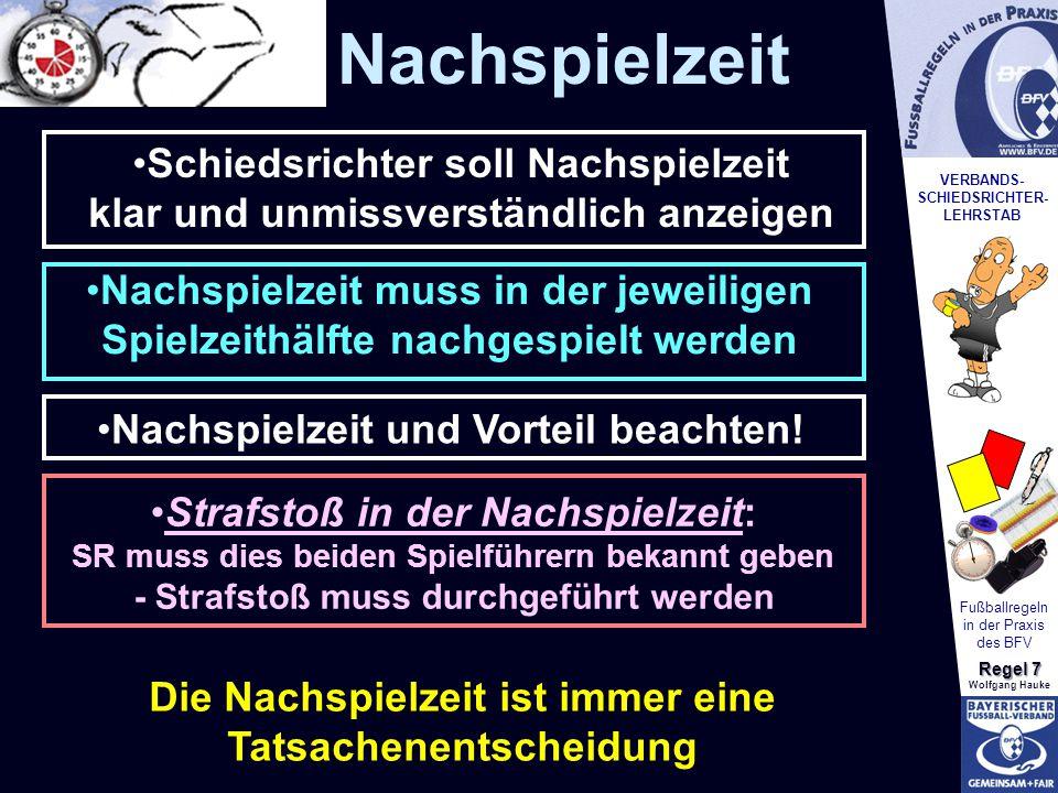 VERBANDS- SCHIEDSRICHTER- LEHRSTAB Fußballregeln in der Praxis des BFV Regel 7 Wolfgang Hauke Schiedsrichter soll Nachspielzeit klar und unmissverstän