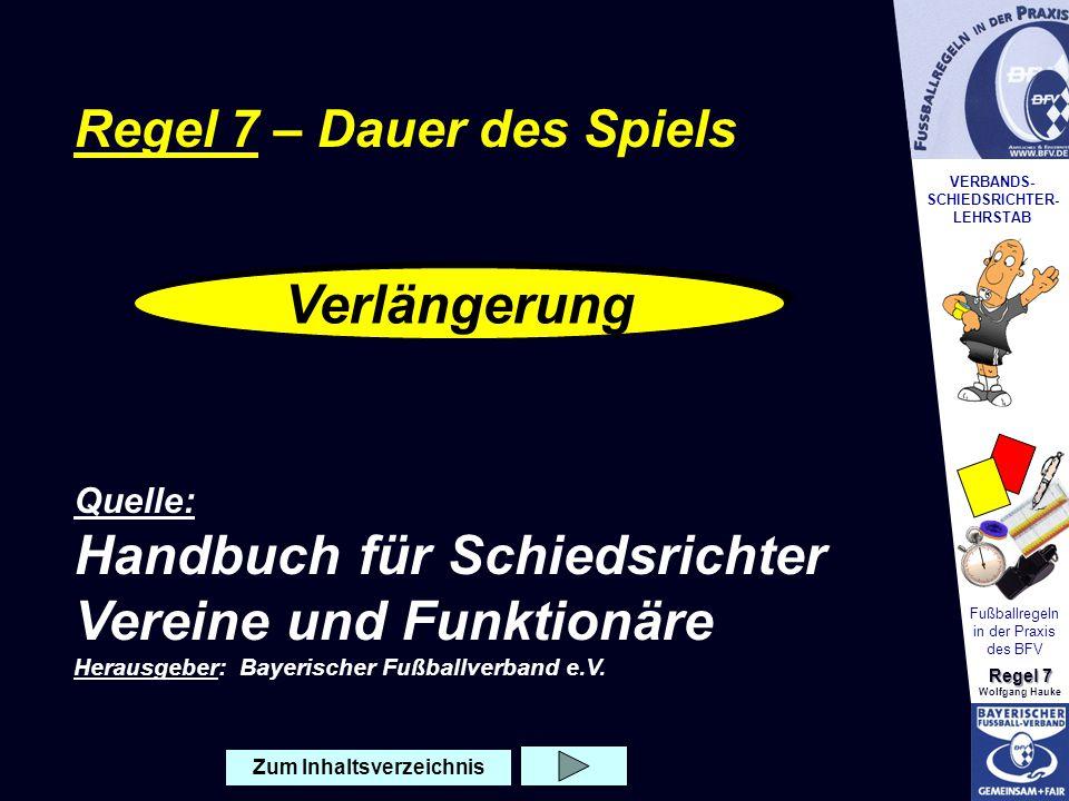 VERBANDS- SCHIEDSRICHTER- LEHRSTAB Fußballregeln in der Praxis des BFV Regel 7 Wolfgang HaukeVerlängerung Bei Entscheidungsspielen, nach normaler Spielzeit u.