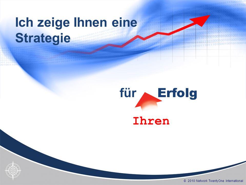 © 2010 Network TwentyOne International für Erfolg Ihren Ich zeige Ihnen eine Strategie