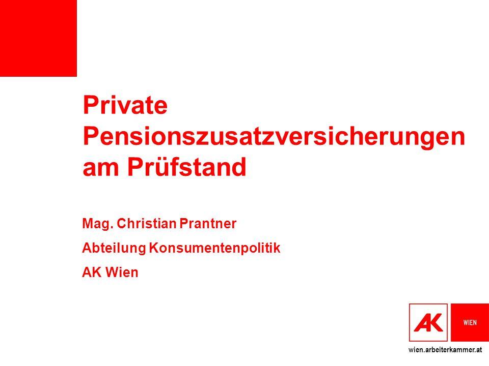 wien.arbeiterkammer.at Private Pensionszusatzversicherungen am Prüfstand Mag. Christian Prantner Abteilung Konsumentenpolitik AK Wien
