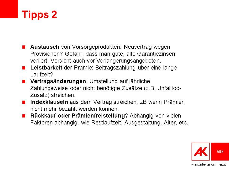 wien.arbeiterkammer.at Tipps 2 Austausch von Vorsorgeprodukten: Neuvertrag wegen Provisionen? Gefahr, dass man gute, alte Garantiezinsen verliert. Vor
