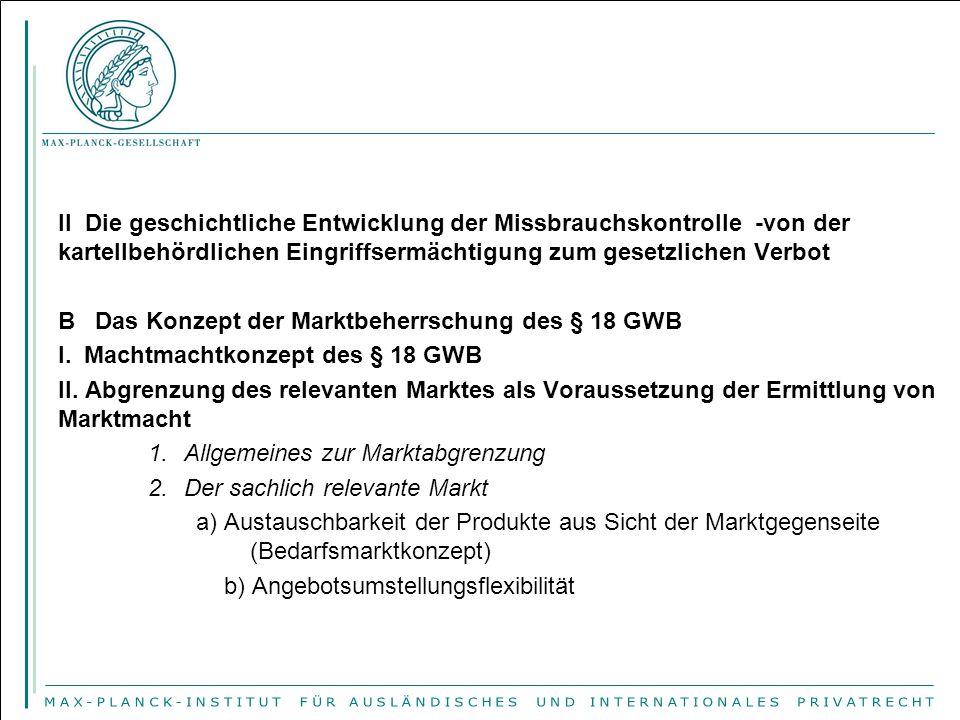 II Die geschichtliche Entwicklung der Missbrauchskontrolle -von der kartellbehördlichen Eingriffsermächtigung zum gesetzlichen Verbot B Das Konzept der Marktbeherrschung des § 18 GWB I.