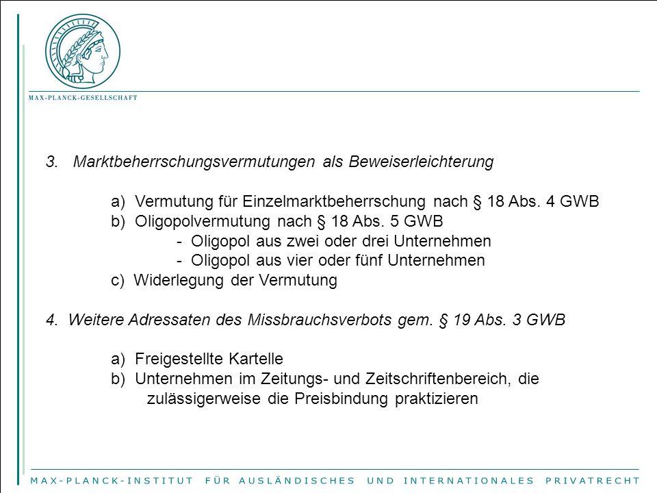 3. Marktbeherrschungsvermutungen als Beweiserleichterung a) Vermutung für Einzelmarktbeherrschung nach § 18 Abs. 4 GWB b) Oligopolvermutung nach § 18