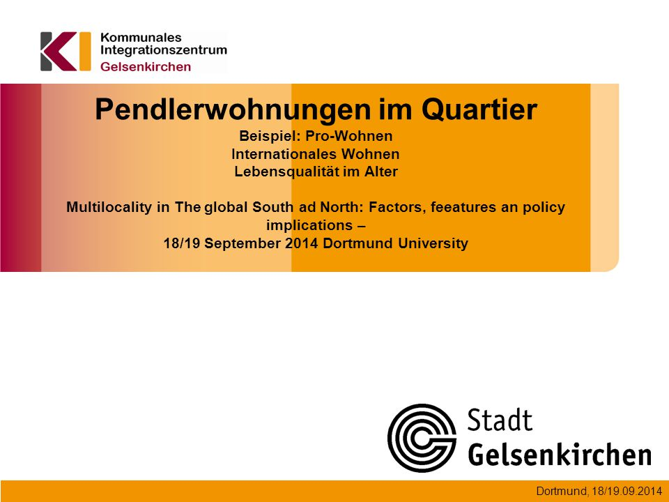 Dortmund, 18/19.09.2014 Pendlerwohnungen im Quartier Beispiel: Pro-Wohnen Internationales Wohnen Lebensqualität im Alter Multilocality in The global South ad North: Factors, feeatures an policy implications – 18/19 September 2014 Dortmund University