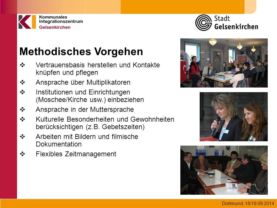 Dortmund, 18/19.09.2014 Methodisches Vorgehen  Vertrauensbasis herstellen und Kontakte knüpfen und pflegen  Ansprache über Multiplikatoren  Institu