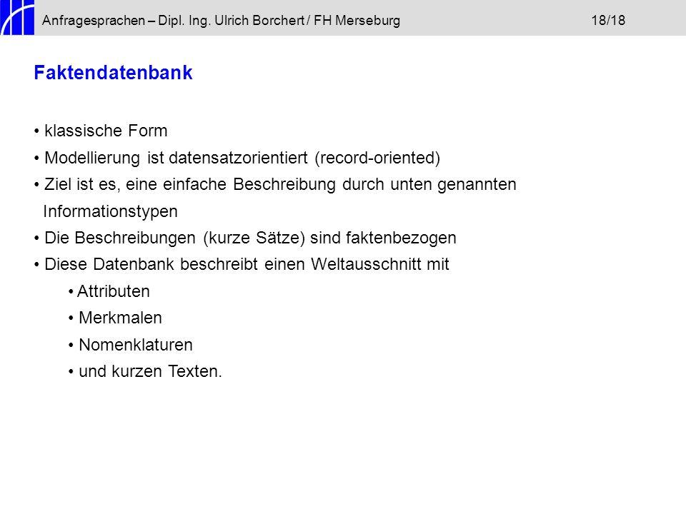 Anfragesprachen – Dipl. Ing. Ulrich Borchert / FH Merseburg18/18 Faktendatenbank klassische Form Modellierung ist datensatzorientiert (record-oriented