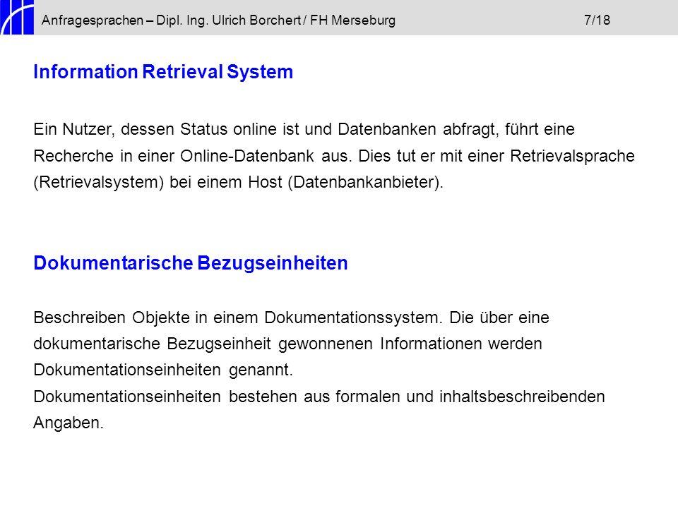 Anfragesprachen – Dipl. Ing. Ulrich Borchert / FH Merseburg7/18 Information Retrieval System Ein Nutzer, dessen Status online ist und Datenbanken abfr