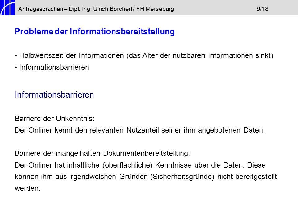 Anfragesprachen – Dipl. Ing. Ulrich Borchert / FH Merseburg9/18 Probleme der Informationsbereitstellung Halbwertszeit der Informationen (das Alter der
