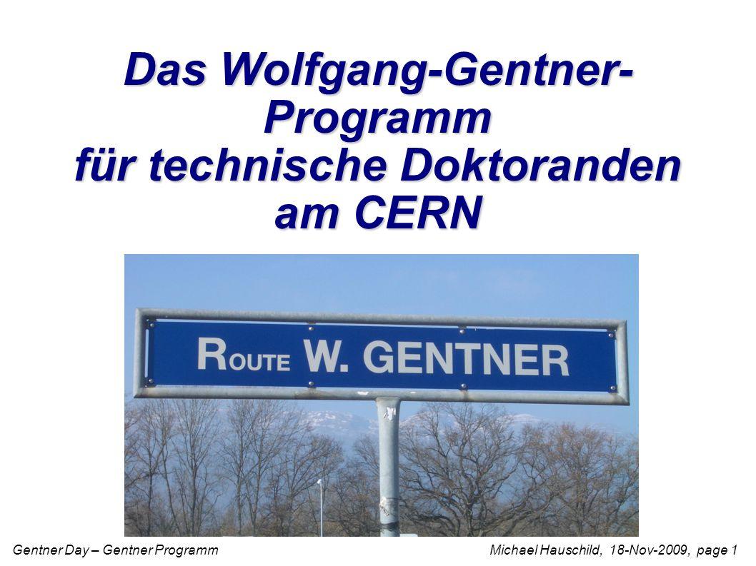 Gentner Day – Gentner Programm Michael Hauschild, 18-Nov-2009, page 1 Das Wolfgang-Gentner- Programm für technische Doktoranden am CERN