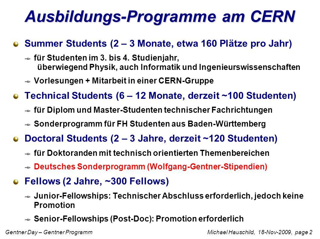 Gentner Day – Gentner Programm Michael Hauschild, 18-Nov-2009, page 2 Ausbildungs-Programme am CERN Summer Students (2 – 3 Monate, etwa 160 Plätze pro Jahr) für Studenten im 3.