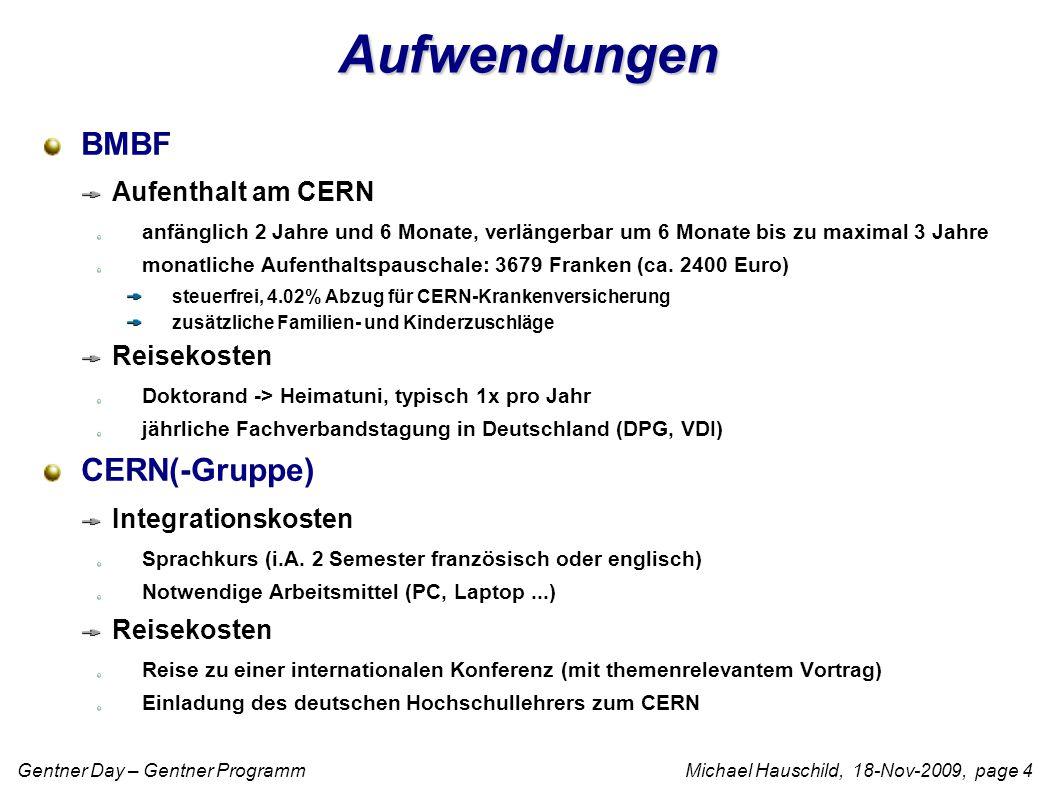 Gentner Day – Gentner Programm Michael Hauschild, 18-Nov-2009, page 4 Aufwendungen BMBF Aufenthalt am CERN anfänglich 2 Jahre und 6 Monate, verlängerb