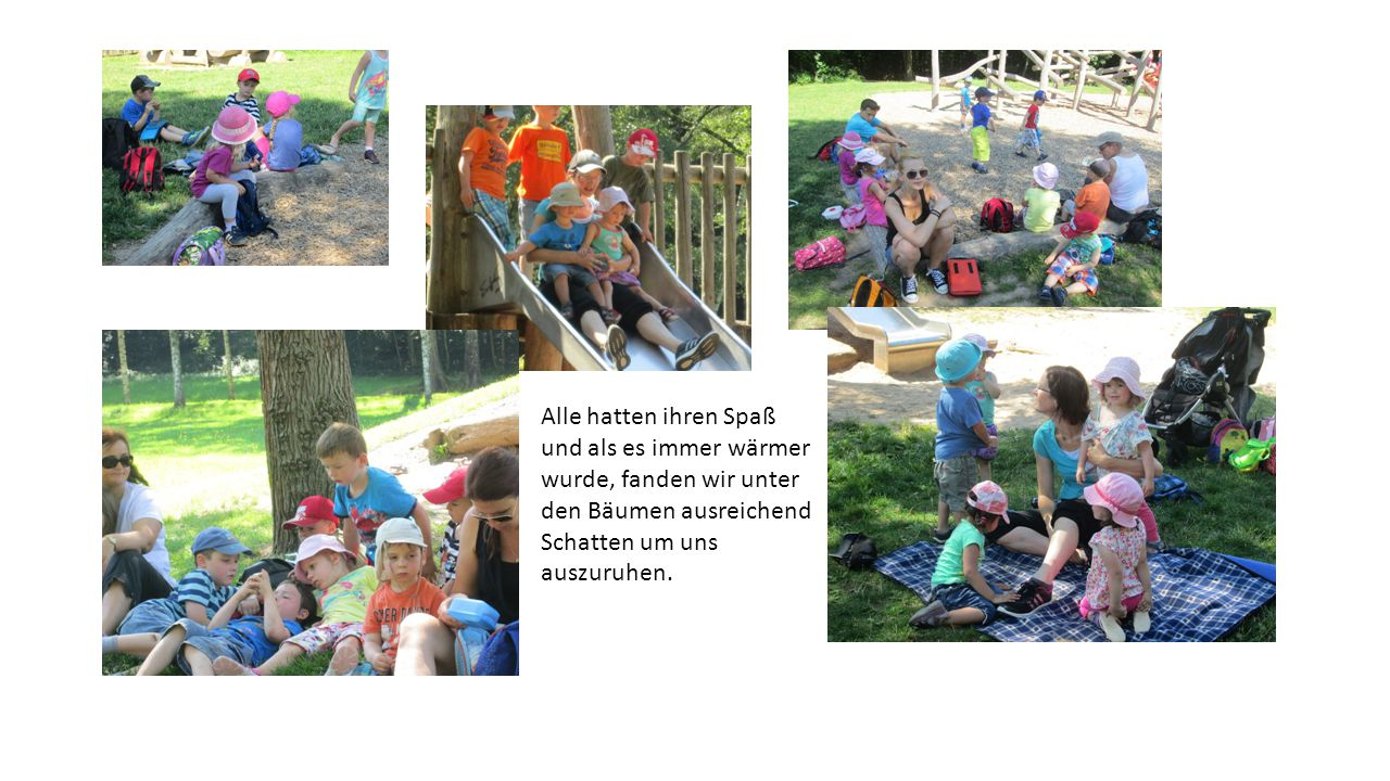 Alle hatten ihren Spaß und als es immer wärmer wurde, fanden wir unter den Bäumen ausreichend Schatten um uns auszuruhen.