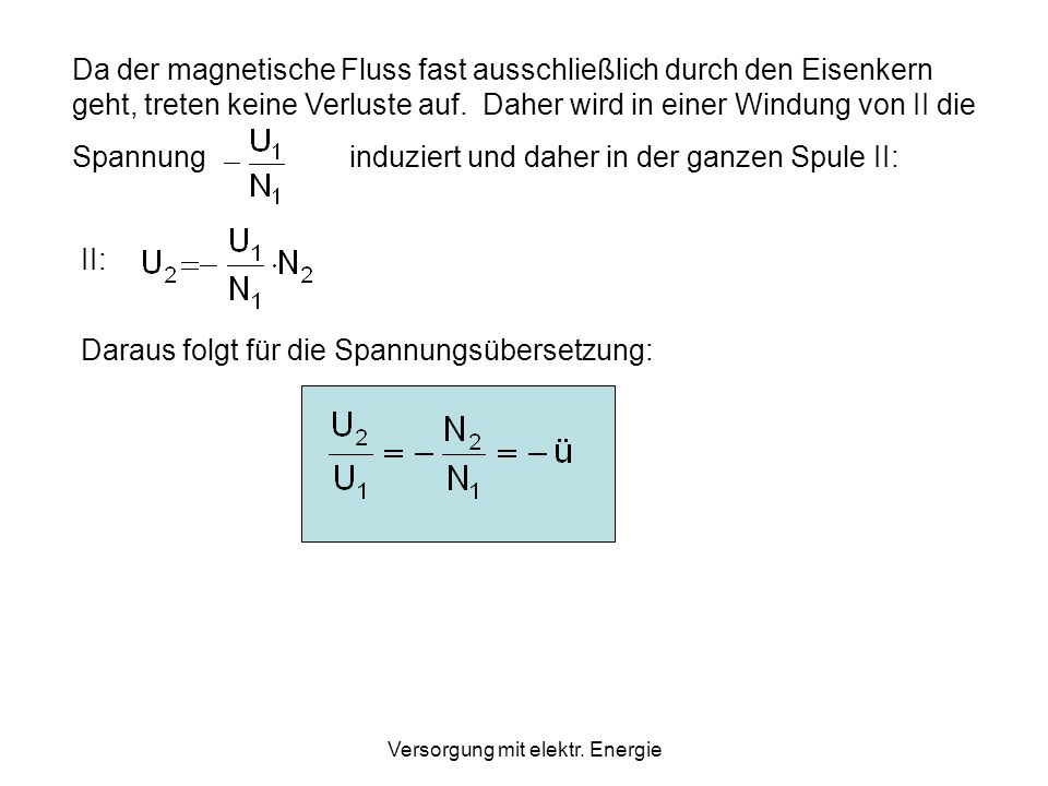 Versorgung mit elektr. Energie Herleitung des Übersetzungsverhältnisses Aus der zweiten Kirchhoffschen Regel folgt für den Primärkreis: U 1 + U L1 = 0