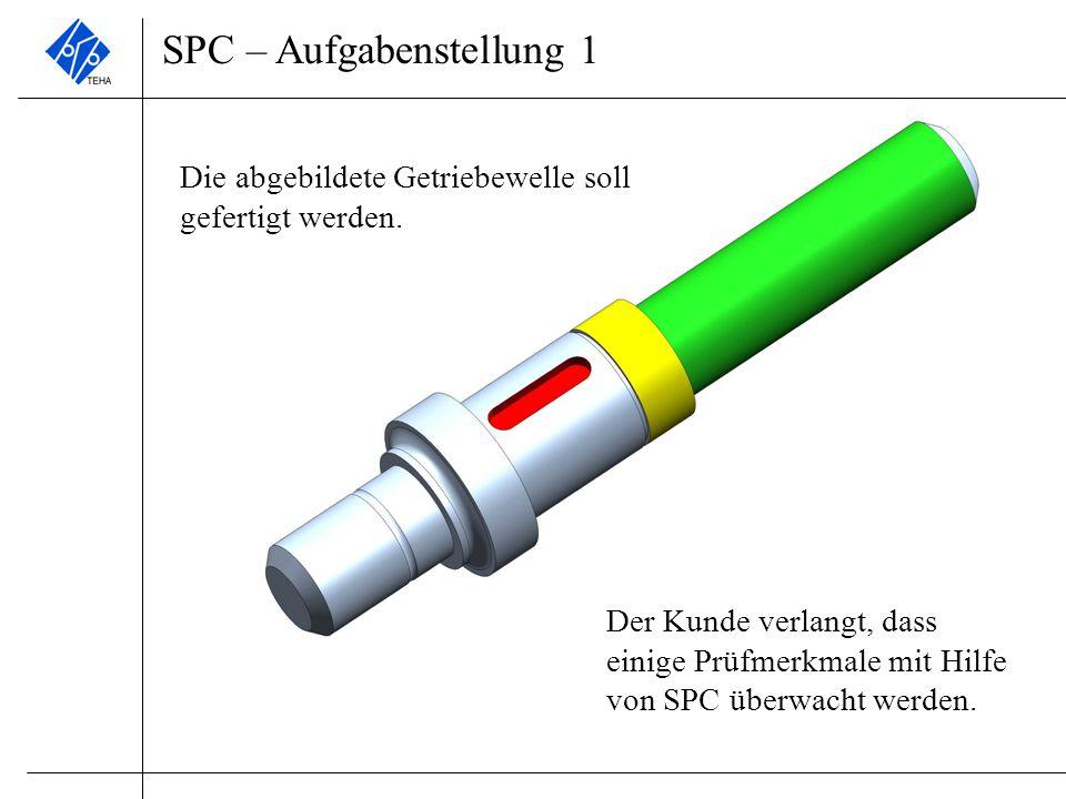 SPC – Aufgabenstellung 1 Die abgebildete Getriebewelle soll gefertigt werden. Der Kunde verlangt, dass einige Prüfmerkmale mit Hilfe von SPC überwacht
