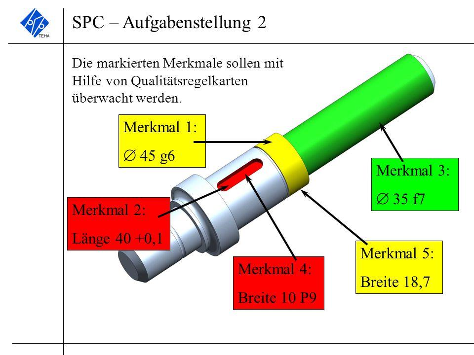 SPC – Aufgabenstellung 2 Die markierten Merkmale sollen mit Hilfe von Qualitätsregelkarten überwacht werden. Merkmal 3:  35 f7 Merkmal 1:  45 g6 Mer