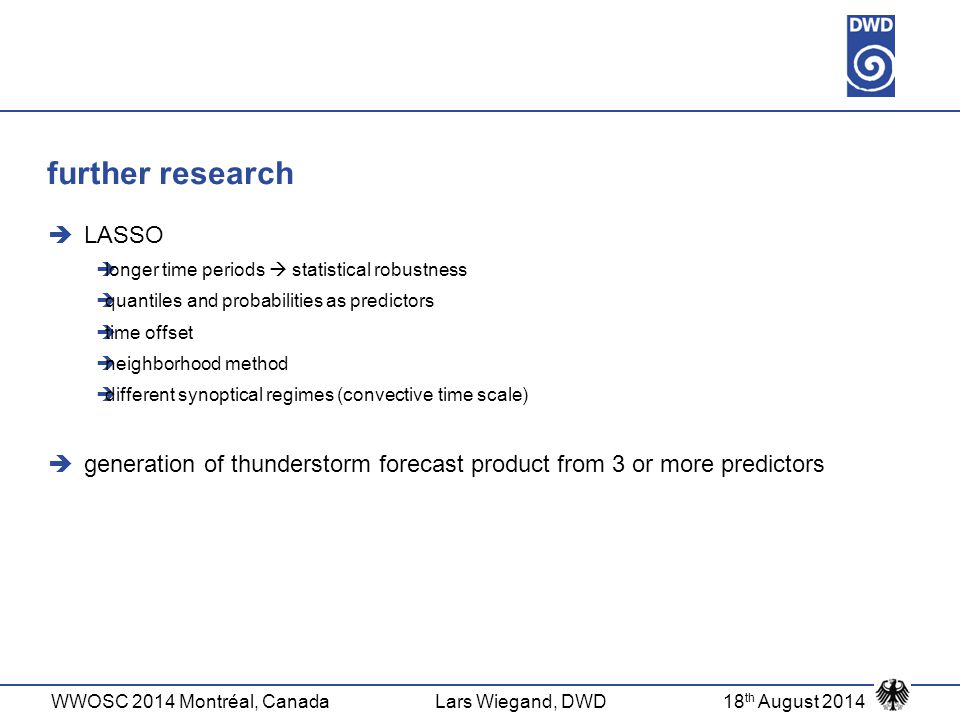 WWOSC 2014 Montréal, CanadaLars Wiegand, DWD18 th August 2014 further research  LASSO  longer time periods  statistical robustness  quantiles and