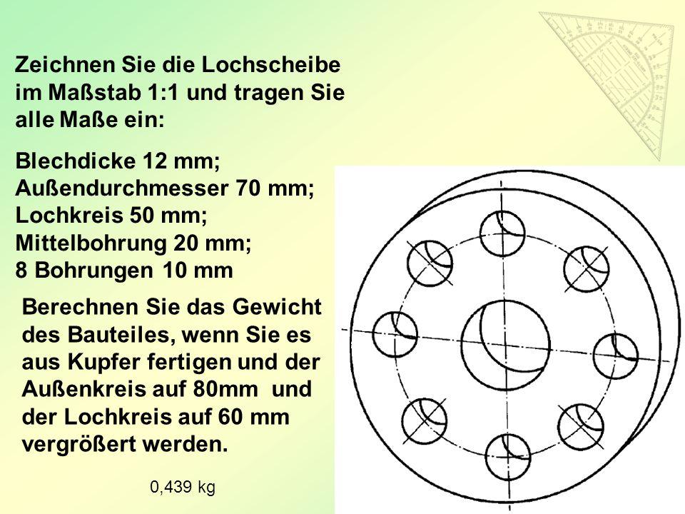59 Zeichnen Sie die Lochscheibe im Maßstab 1:1 und tragen Sie alle Maße ein: Blechdicke 12 mm; Außendurchmesser 70 mm; Lochkreis 50 mm; Mittelbohrung