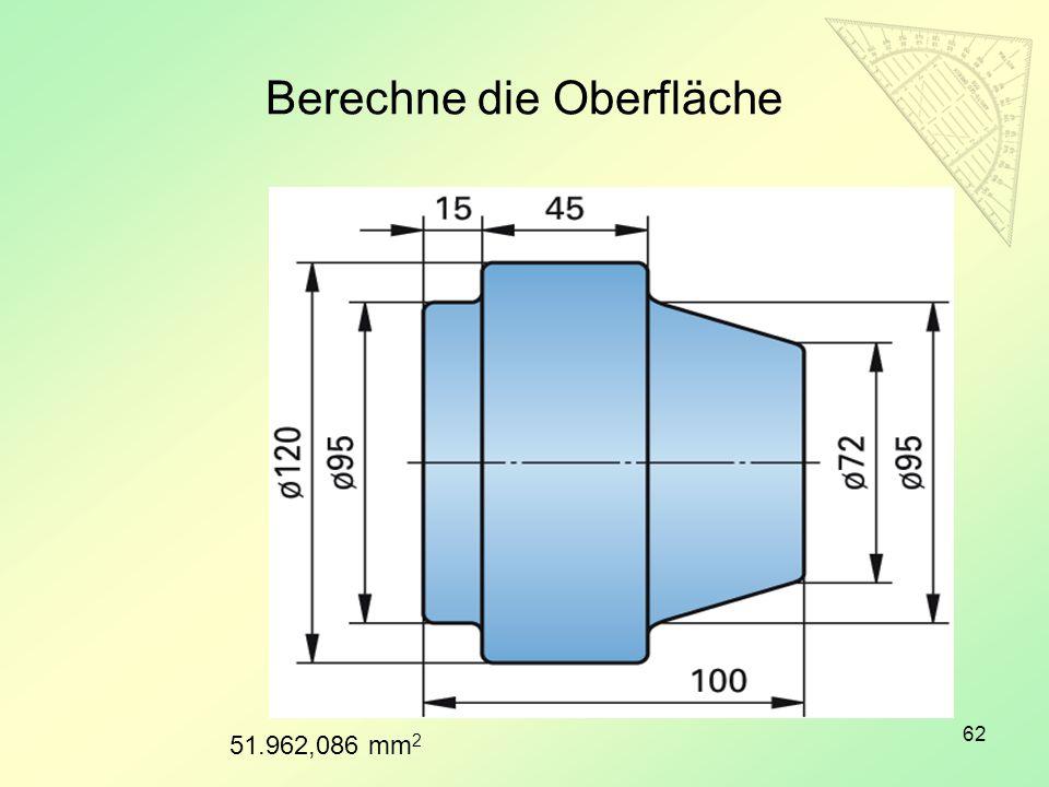 Berechne die Oberfläche 62 51.962,086 mm 2
