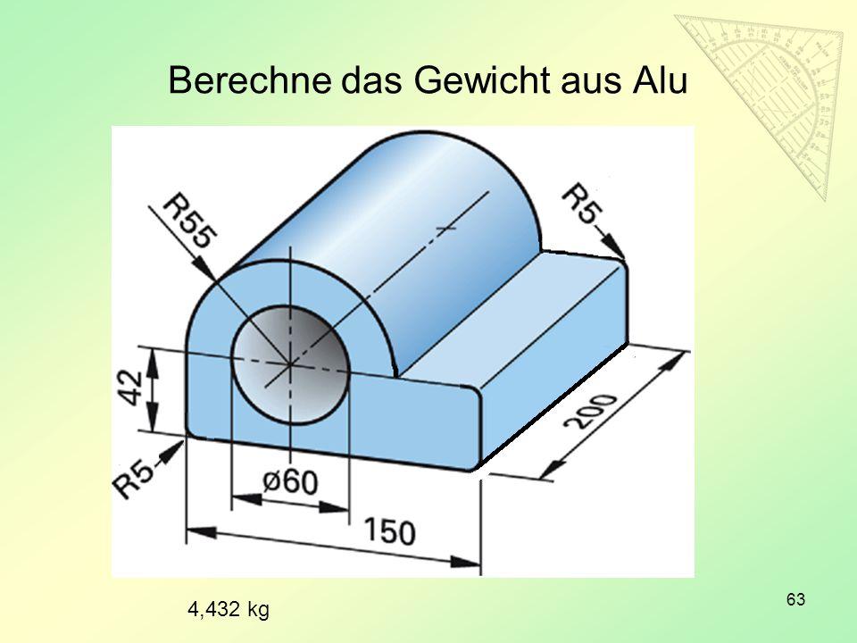 Berechne das Gewicht aus Alu 63 4,432 kg