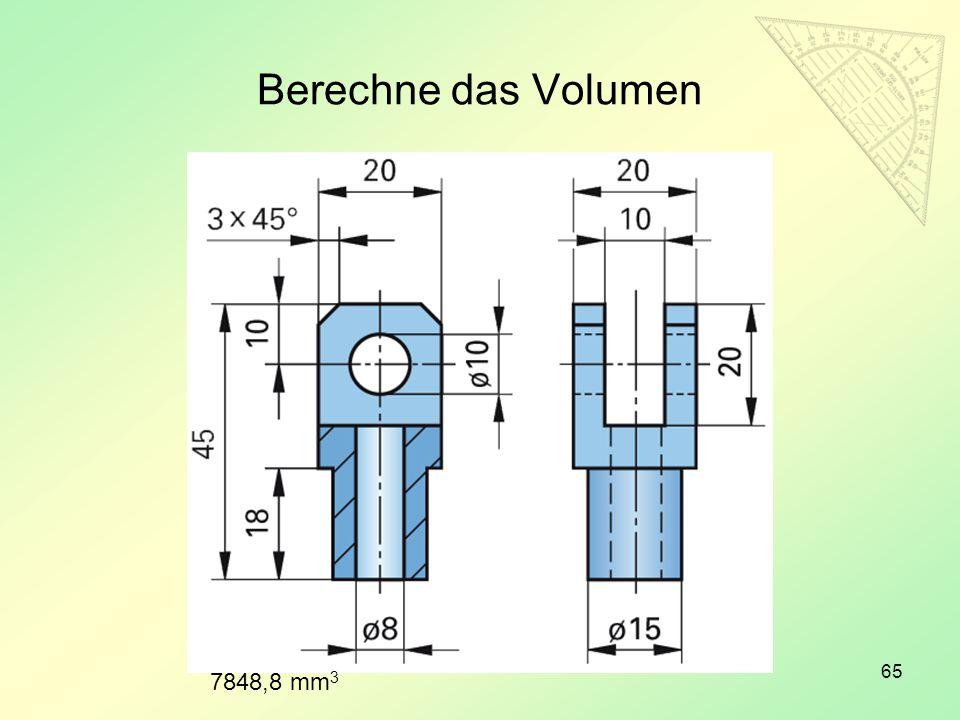 Berechne das Volumen 65 7848,8 mm 3