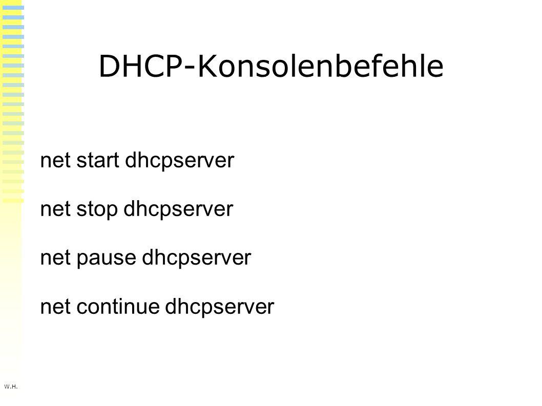 W.H. DHCP-Konsolenbefehle net start dhcpserver net stop dhcpserver net pause dhcpserver net continue dhcpserver