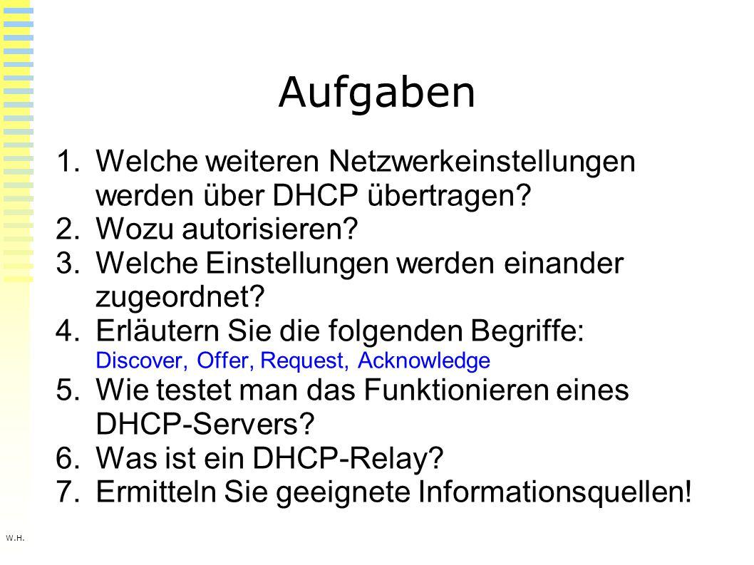 W.H. Aufgaben 1.Welche weiteren Netzwerkeinstellungen werden über DHCP übertragen.