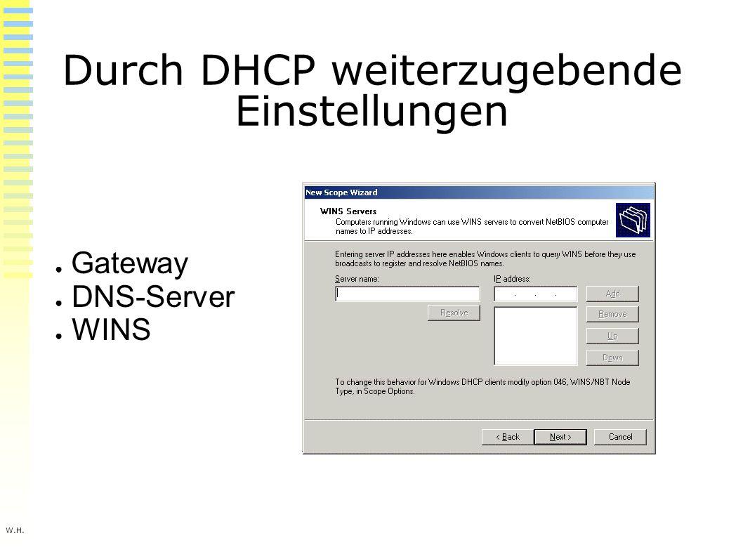 W.H. Durch DHCP weiterzugebende Einstellungen ● Gateway ● DNS-Server ● WINS