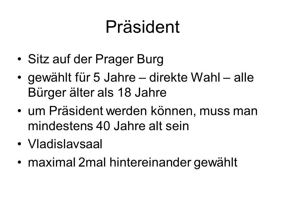 Präsident Sitz auf der Prager Burg gewählt für 5 Jahre – direkte Wahl – alle Bürger älter als 18 Jahre um Präsident werden können, muss man mindestens 40 Jahre alt sein Vladislavsaal maximal 2mal hintereinander gewählt