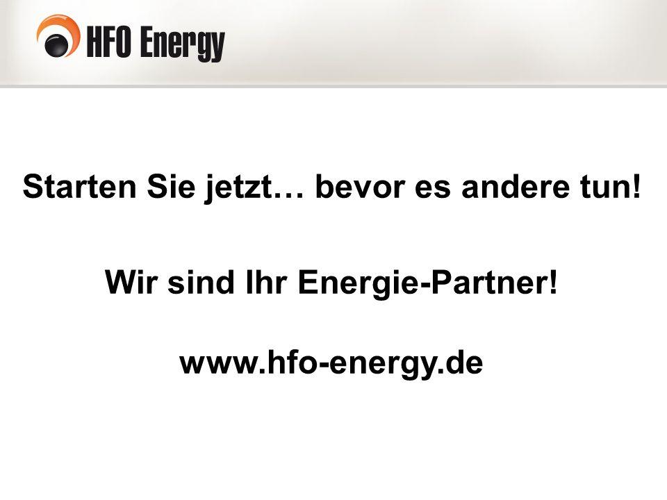 Starten Sie jetzt… bevor es andere tun! Wir sind Ihr Energie-Partner! www.hfo-energy.de