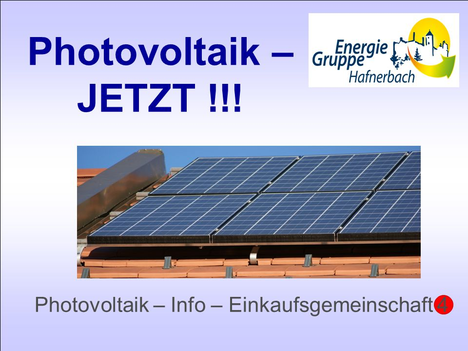 Photovoltaik – JETZT !!! Photovoltaik – Info – Einkaufsgemeinschaft 4