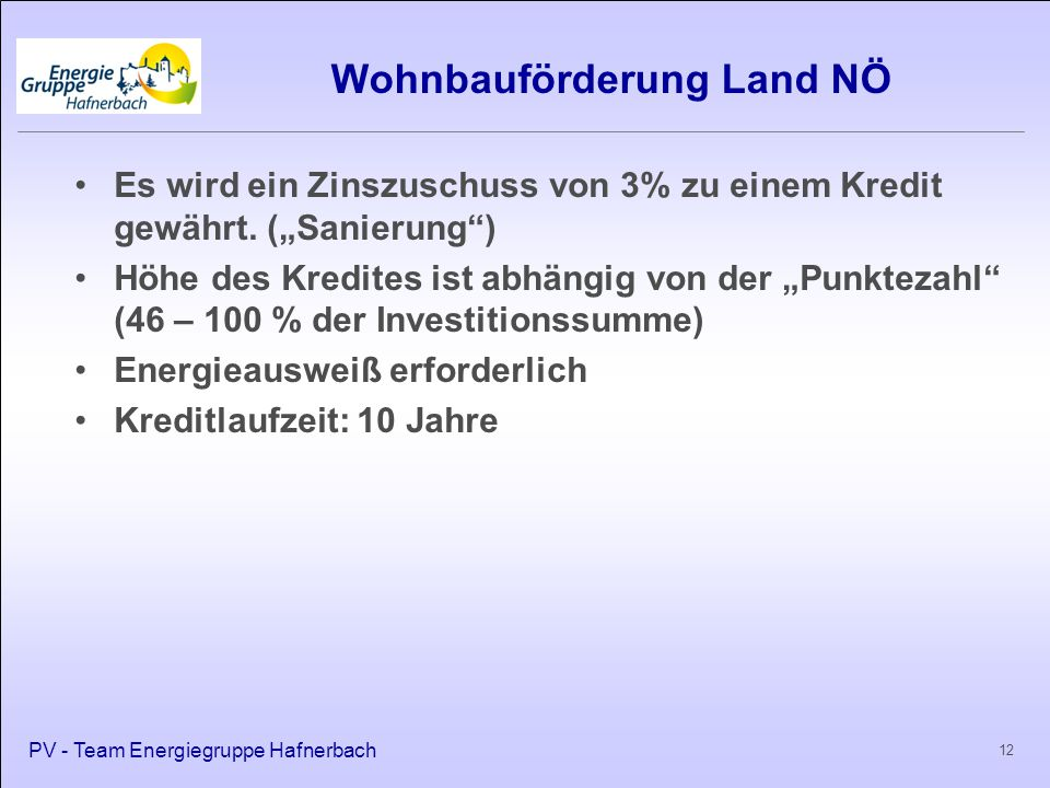 """Wohnbauförderung Land NÖ Es wird ein Zinszuschuss von 3% zu einem Kredit gewährt. (""""Sanierung"""") Höhe des Kredites ist abhängig von der """"Punktezahl"""" (4"""