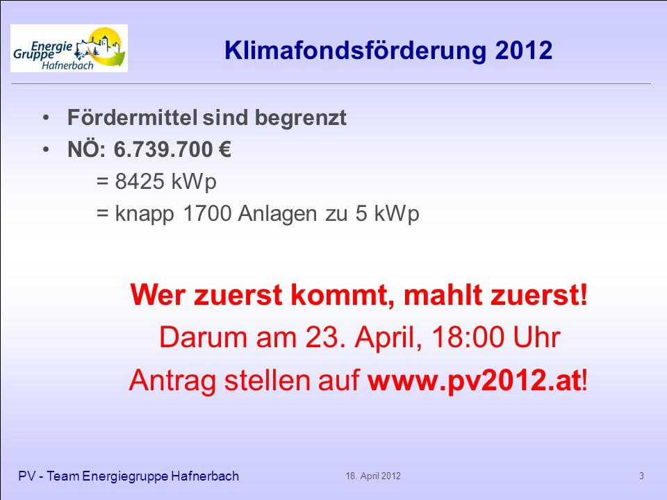 Klimafondsförderung 2012 Fördermittel sind begrenzt NÖ: 6.739.700 € = 8425 kWp = knapp 1700 Anlagen zu 5 kWp Wer zuerst kommt, mahlt zuerst! Darum am