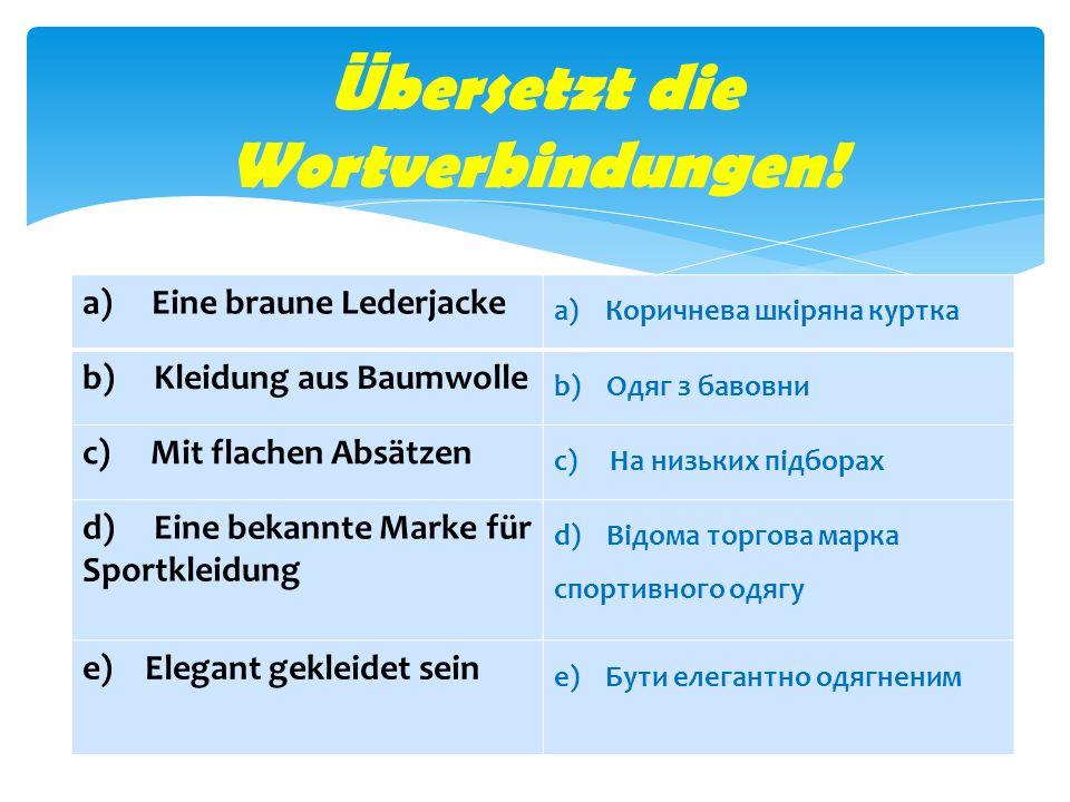 a) Eine braune Lederjacke a) Коричнева шкіряна куртка b) Kleidung aus Baumwolle b) Одяг з бавовни c) Mit flachen Absätzen c) На низьких підборах d) Ei