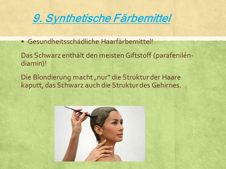 9. Synthetische Färbemittel  Gesundheitsschädliche Haarfärbemittel! Das Schwarz enthält den meisten Giftstoff (parafenilén- diamin)! Die Blondierung