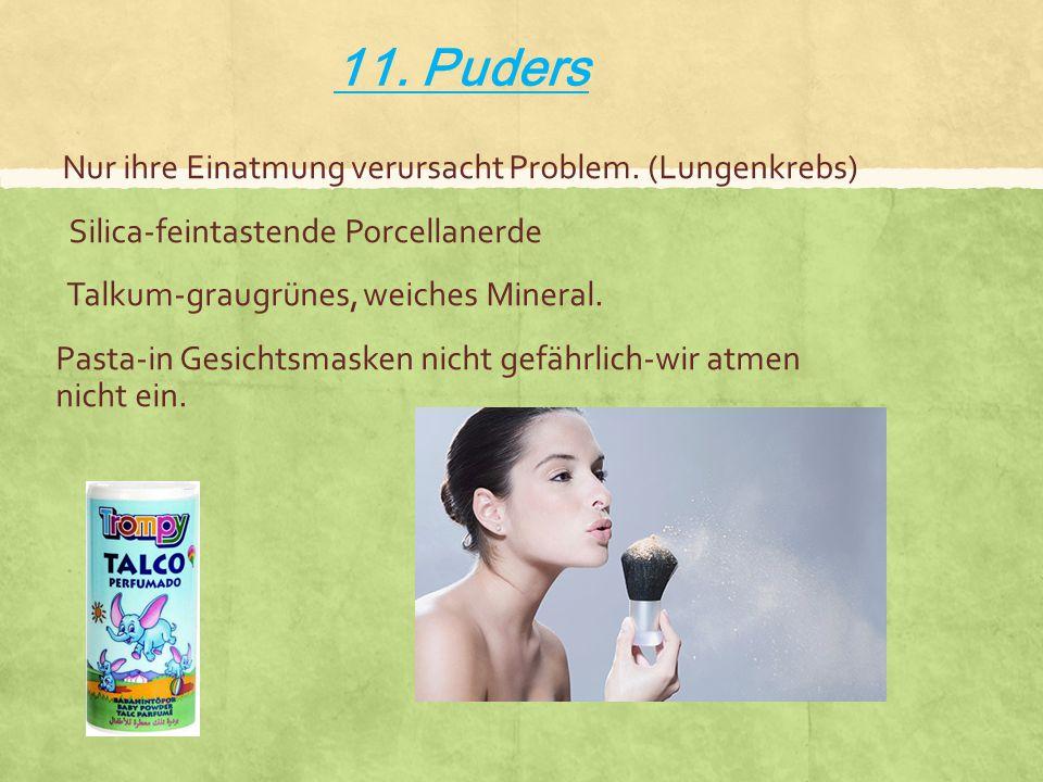 11. Puders Nur ihre Einatmung verursacht Problem.