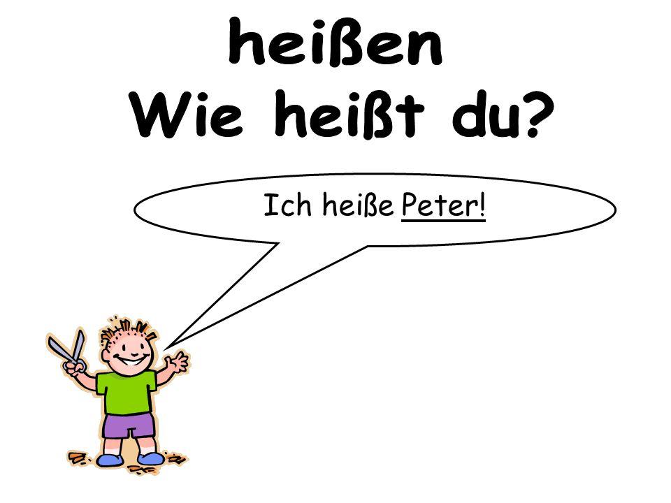 Ich heiße Peter!