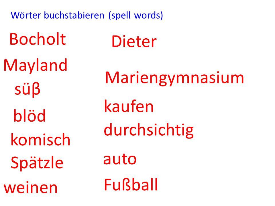 Wörter buchstabieren (spell words) Bocholt Mayland süβ blöd komisch Spätzle weinen Dieter Mariengymnasium kaufen durchsichtig auto Fußball