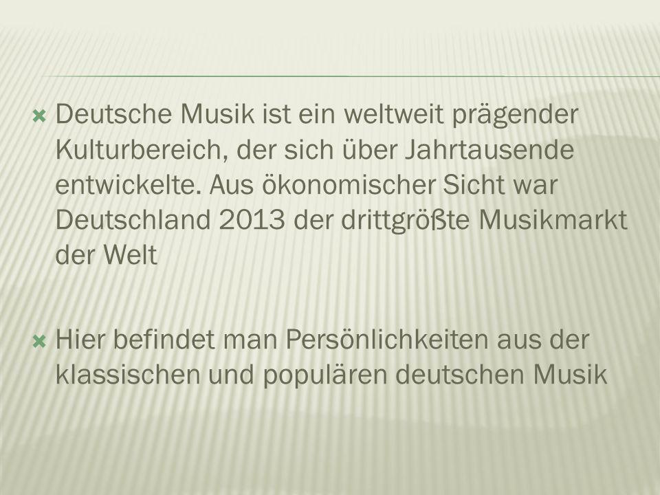  Deutsche Musik ist ein weltweit prägender Kulturbereich, der sich über Jahrtausende entwickelte.