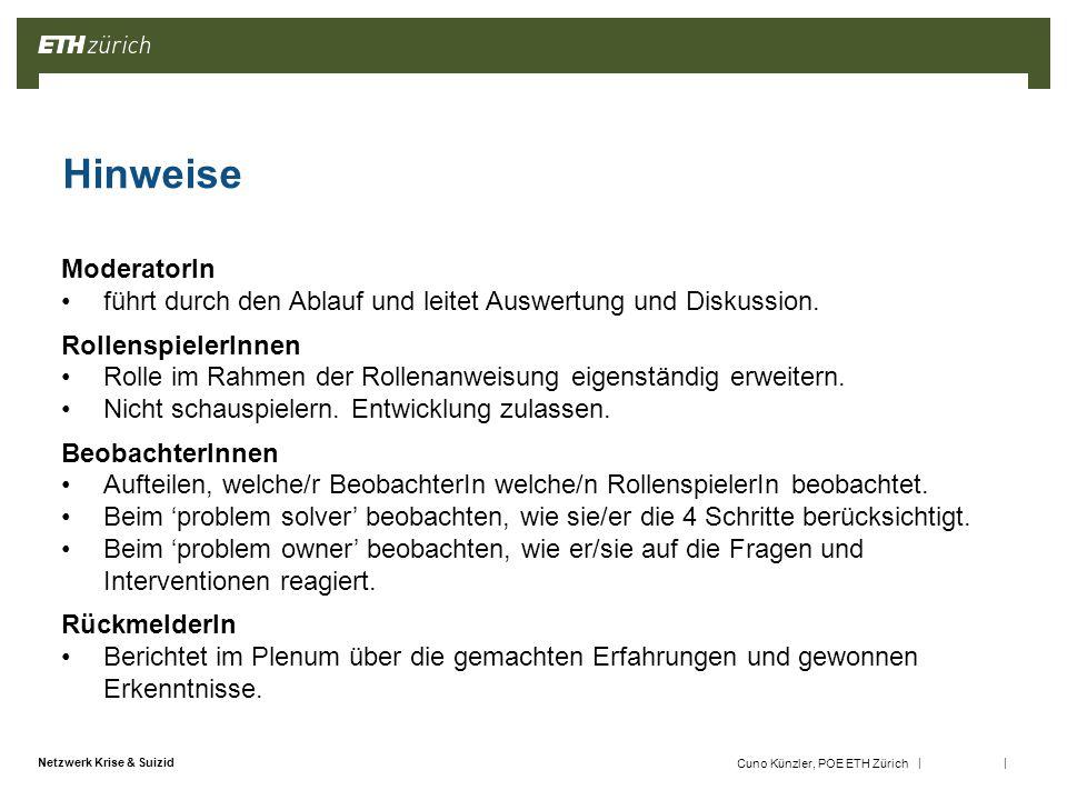 || Netzwerk Krise & Suizid Cuno Künzler, POE ETH Zürich Hinweise 6 ModeratorIn führt durch den Ablauf und leitet Auswertung und Diskussion.