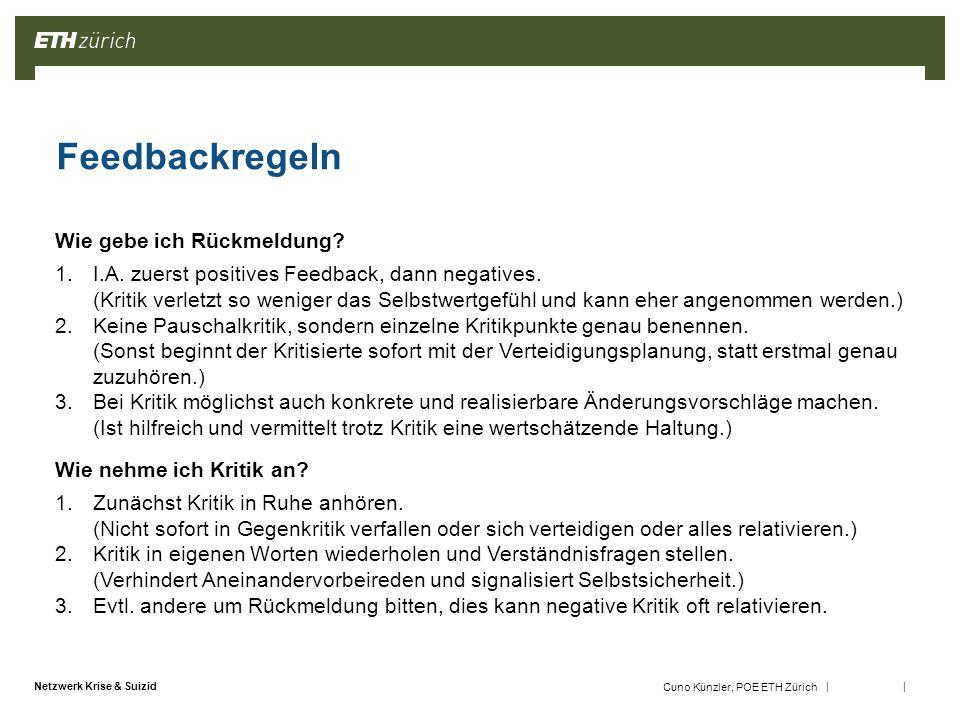|| Netzwerk Krise & Suizid Cuno Künzler, POE ETH Zürich Feedbackregeln 7 Wie gebe ich Rückmeldung.