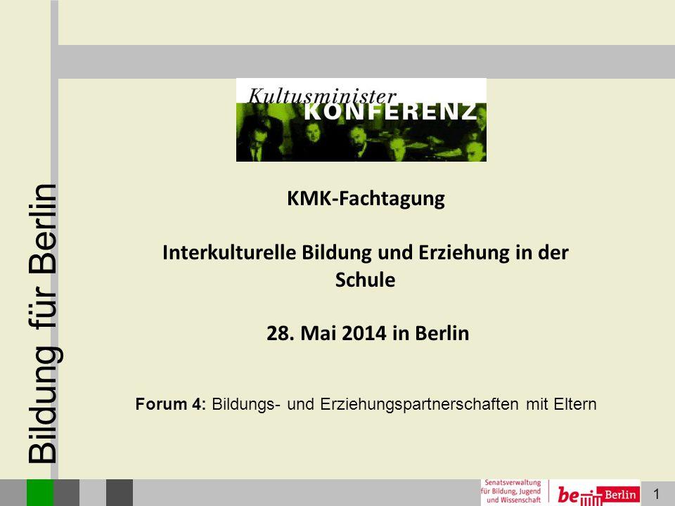 1 Bildung für Berlin KMK-Fachtagung Interkulturelle Bildung und Erziehung in der Schule 28. Mai 2014 in Berlin Forum 4: Bildungs- und Erziehungspartne