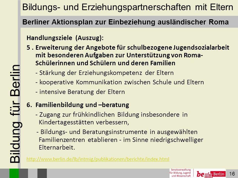 16 Bildung für Berlin Handlungsziele (Auszug): 5. Erweiterung der Angebote für schulbezogene Jugendsozialarbeit mit besonderen Aufgaben zur Unterstütz