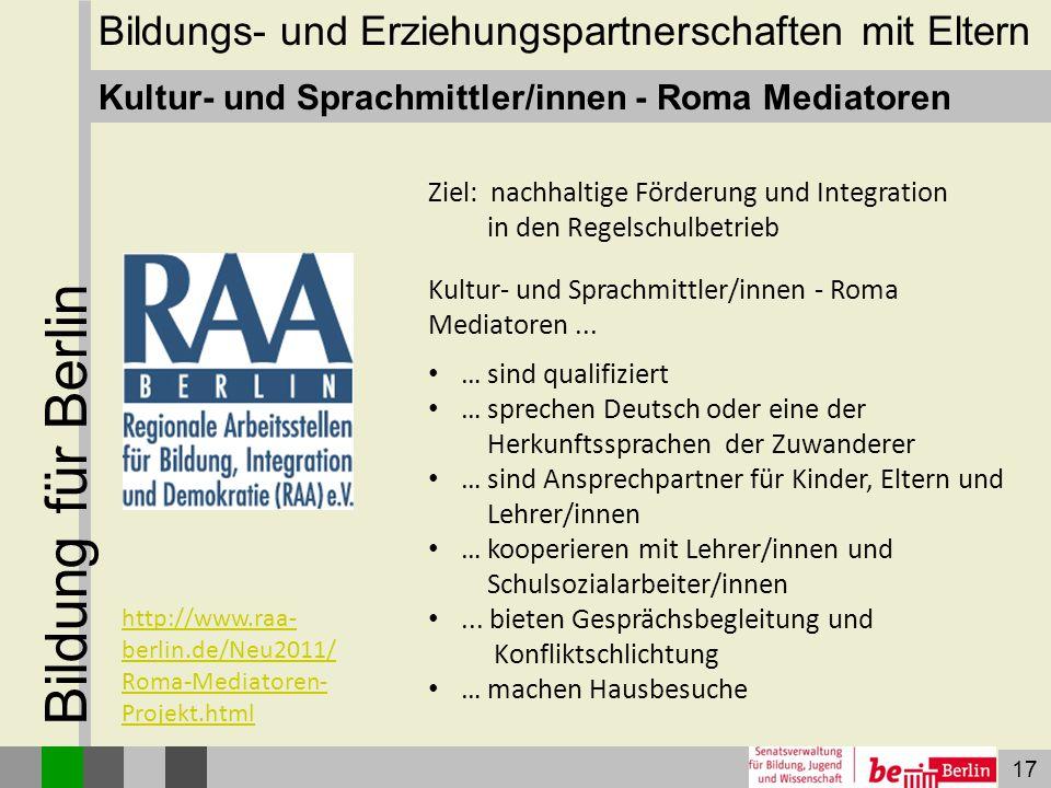 17 Bildung für Berlin Kultur- und Sprachmittler/innen - Roma Mediatoren Ziel: nachhaltige Förderung und Integration in den Regelschulbetrieb Kultur- u