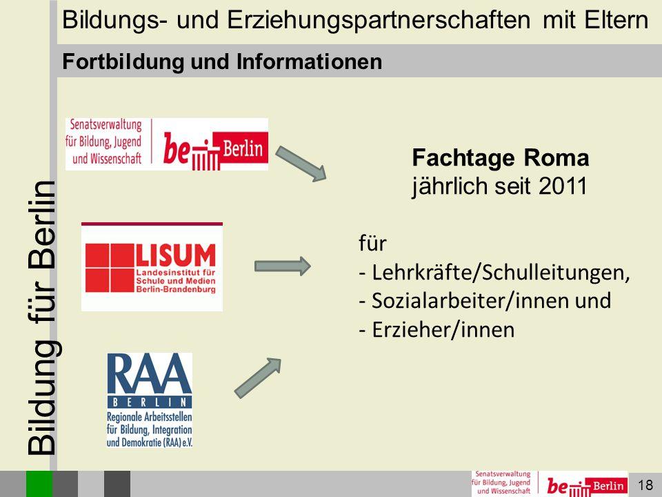 18 Bildung für Berlin Fortbildung und Informationen Fachtage Roma jährlich seit 2011 für - Lehrkräfte/Schulleitungen, - Sozialarbeiter/innen und - Erz
