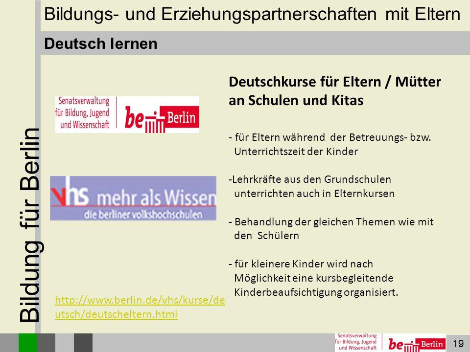 19 Bildung für Berlin Deutsch lernen Bildungs- und Erziehungspartnerschaften mit Eltern Deutschkurse für Eltern / Mütter an Schulen und Kitas - für El