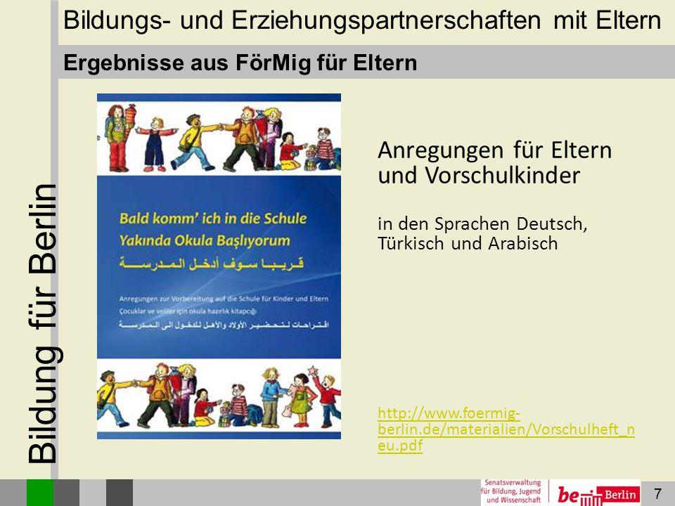 7 Bildung für Berlin Ergebnisse aus FörMig für Eltern Anregungen für Eltern und Vorschulkinder in den Sprachen Deutsch, Türkisch und Arabisch http://w