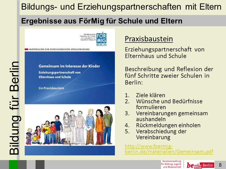 8 Bildung für Berlin Ergebnisse aus FörMig für Schule und Eltern Praxisbaustein Erziehungspartnerschaft von Elternhaus und Schule Beschreibung und Ref