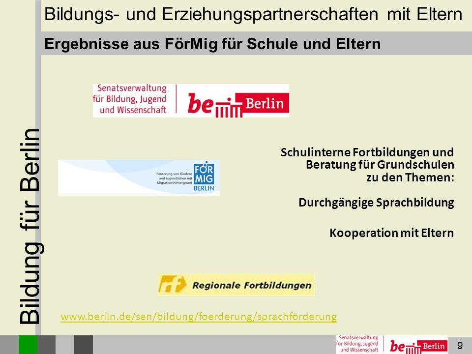 9 Bildung für Berlin Ergebnisse aus FörMig für Schule und Eltern Schulinterne Fortbildungen und Beratung für Grundschulen zu den Themen: Durchgängige