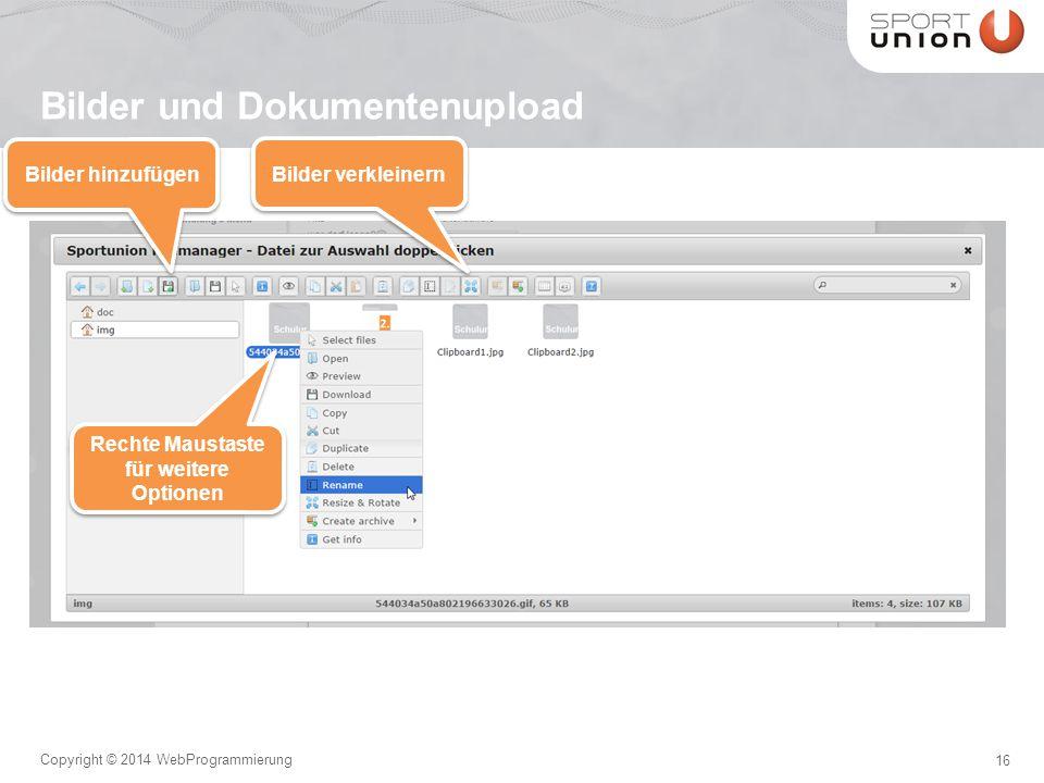 16 Copyright © 2014 WebProgrammierung Bilder und Dokumentenupload Bilder verkleinern Bilder hinzufügen Rechte Maustaste für weitere Optionen